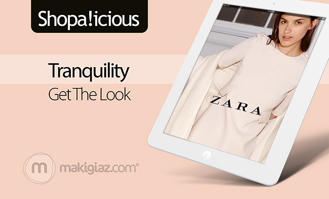 Get The Look - Tranquility by Zara - Makigiaz Com